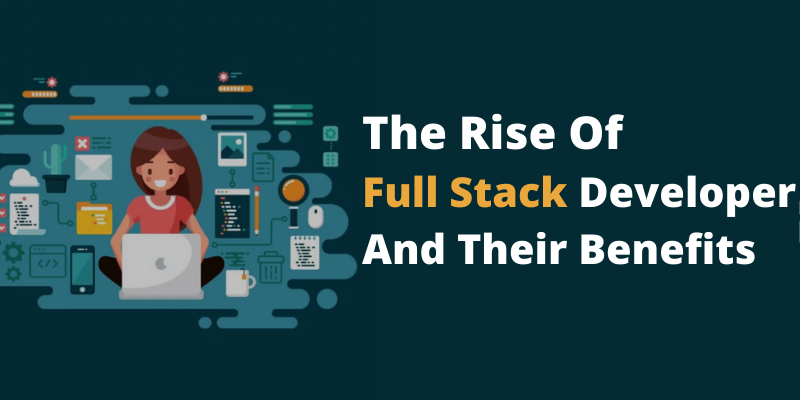 The Rise Of Full Stack Developer and Their Benefits